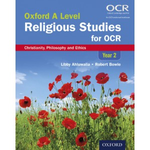 Oxford A Level Religious Studies for OCR: Oxford A Level Religious Studies for OCR: Christianity, Philosophy and Ethics Year 2