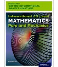 Oxford International AQA Examinations: International A2 Level Mathematics Pure and Mechanics