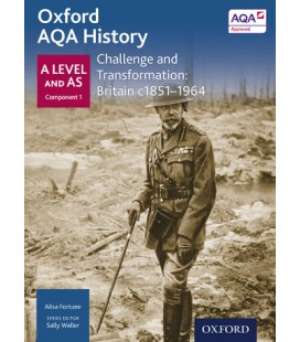 Oxford AQA History: A Level and AS Component 1: Challenge and Transformation: Britain c1851-1963