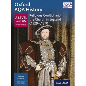 Oxford AQA History: A Level and AS Component 2: Religious Conflict and the Church in England c1529-c1569