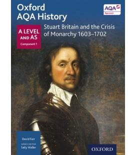Oxford AQA History: A Level and AS Component 1: Stuart Britain and the Crisis of Monarchy 1603-1701