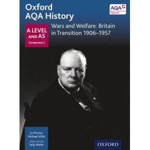 Oxford AQA History: A Level and AS Component 2: Wars and Welfare: Britain in Transition 1906-1956