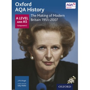 Oxford AQA History: A Level and AS Component 2: The Making of Modern Britain 1951-2006